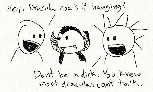 if dracula could talk he probably would not shut up about blood and maybe girls he likes.
